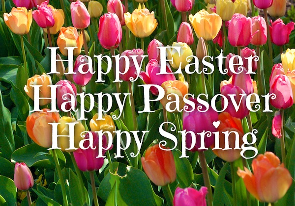 Happy Easter & Passover Holidays: